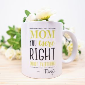 Mom You Were Right - Personalisierbare Tasse