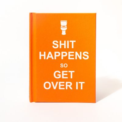 Bücher - Shit Happens, Get Over It Buch